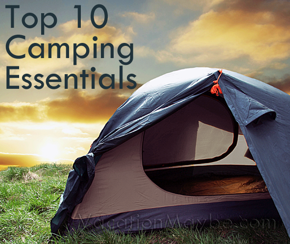 vacation maybe top 10 camping essentials