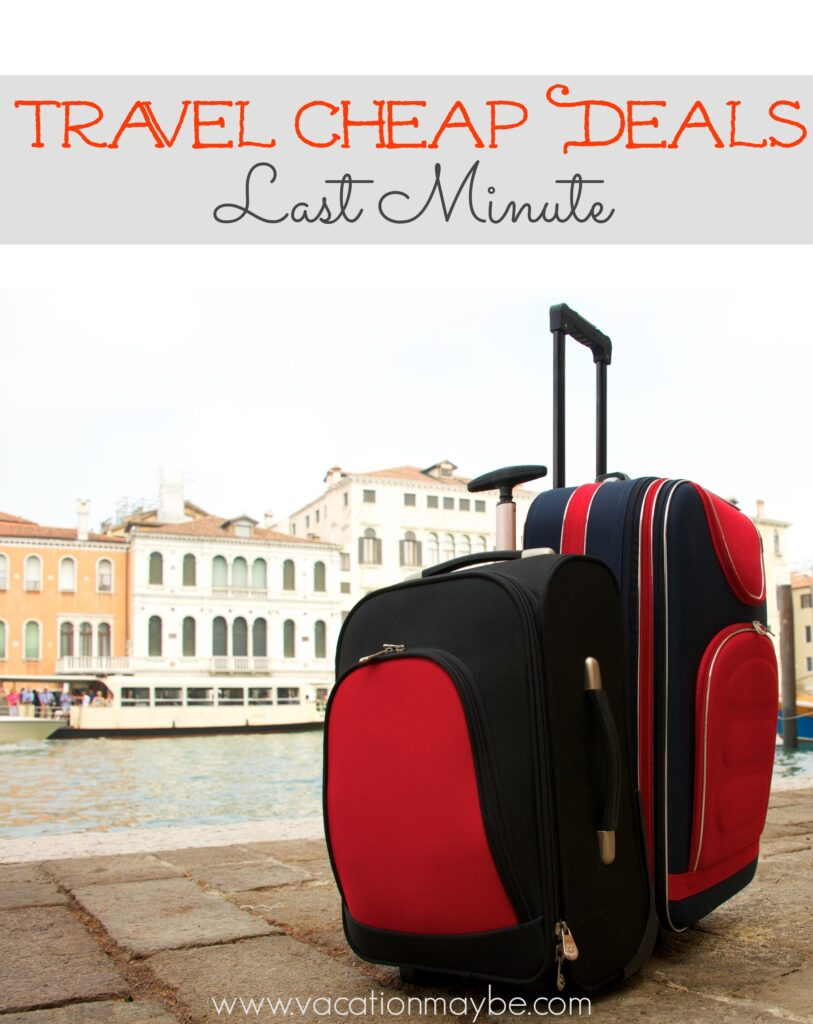 Travel Cheap Deals Last Minute