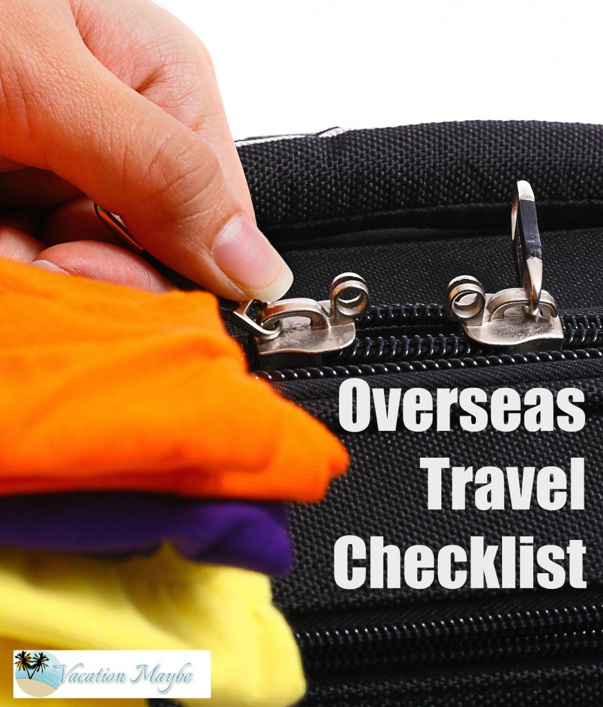 Get this printable Overseas Travel Checklist to make sure everything you need gets packed